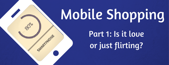 Mobile Shopping: Buying or just Browsing? – Part 1
