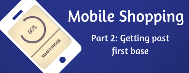 Mobile Shopping: Buying or just Browsing? – Part 2
