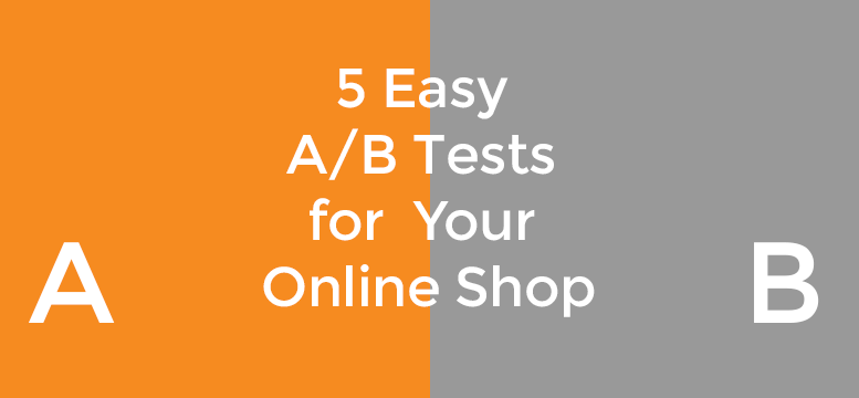 5 Easy A/B Tests for your Online Shop