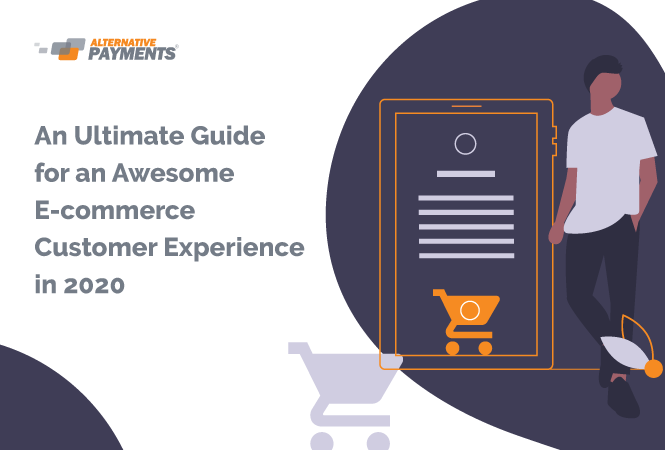 An Ultimate Guide for an Awesome E-Commerce Customer Experience in 2020