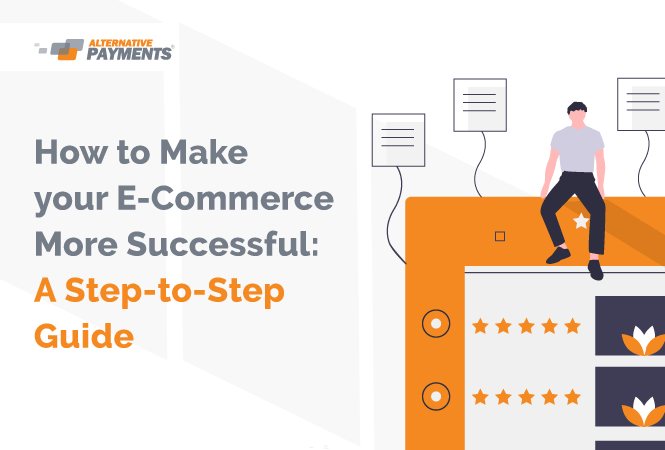 A Step-to-Step Guide How to Make Your E-Commerce More Successful