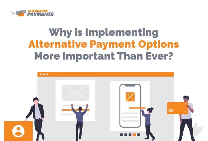 Why Is Implementing Alternative Payment Options More Important Than Ever?